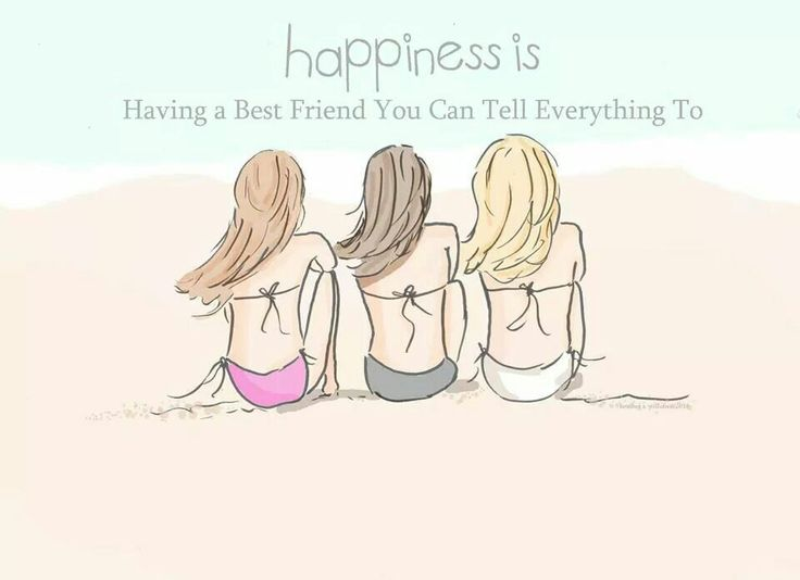 Happiness is having a best friend you can tell everything to
