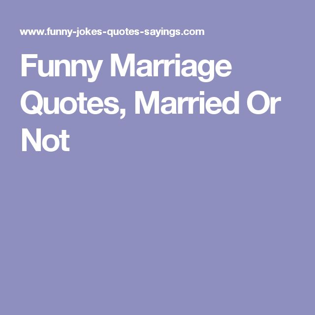 Funny Marriage Quotes, Married Or Not