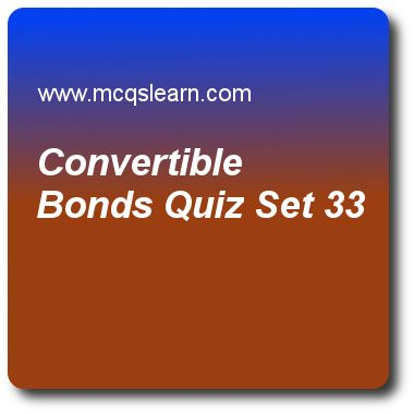 Convertible Bonds Quizzes:   financial markets Quiz 33 Questions and Answers - Practice financial markets and institutions quizzes based questions and answers to study convertible bonds quiz with answers. Practice MCQs to test learning on convertible bonds, loanable funds in fmi, types of international bonds, money market participants, foreign exchange markets quizzes. Online convertible bonds worksheets has study guide as value of conversion option to bond holder is $550 and rate of…
