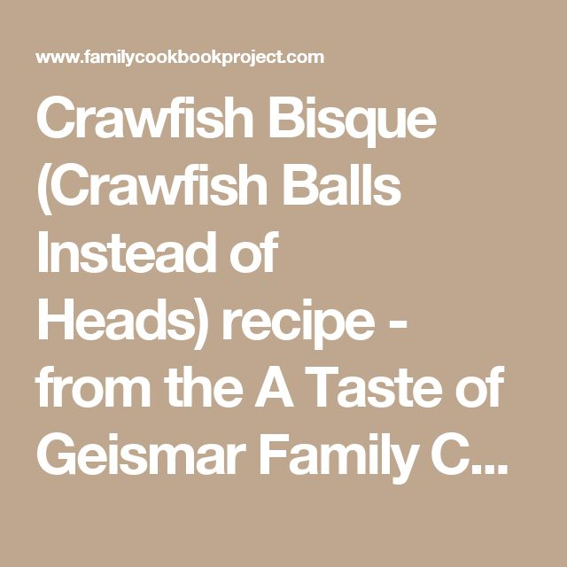 Crawfish Bisque (Crawfish Balls Instead of Heads)recipe - from the A Taste of Geismar Family Cookbook