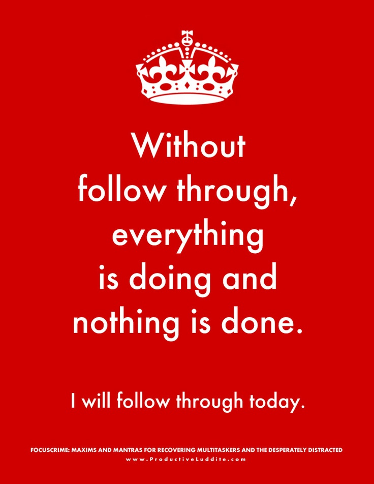 Without follow through, everything is doing and nothing is done.Inspiration Products