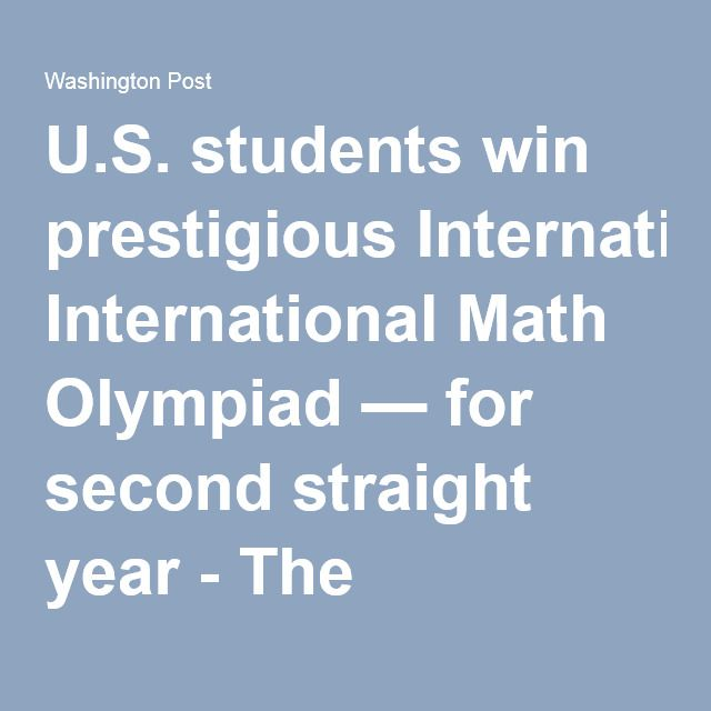 U.S. students win prestigious International Math Olympiad — for second straight year - The Washington Post