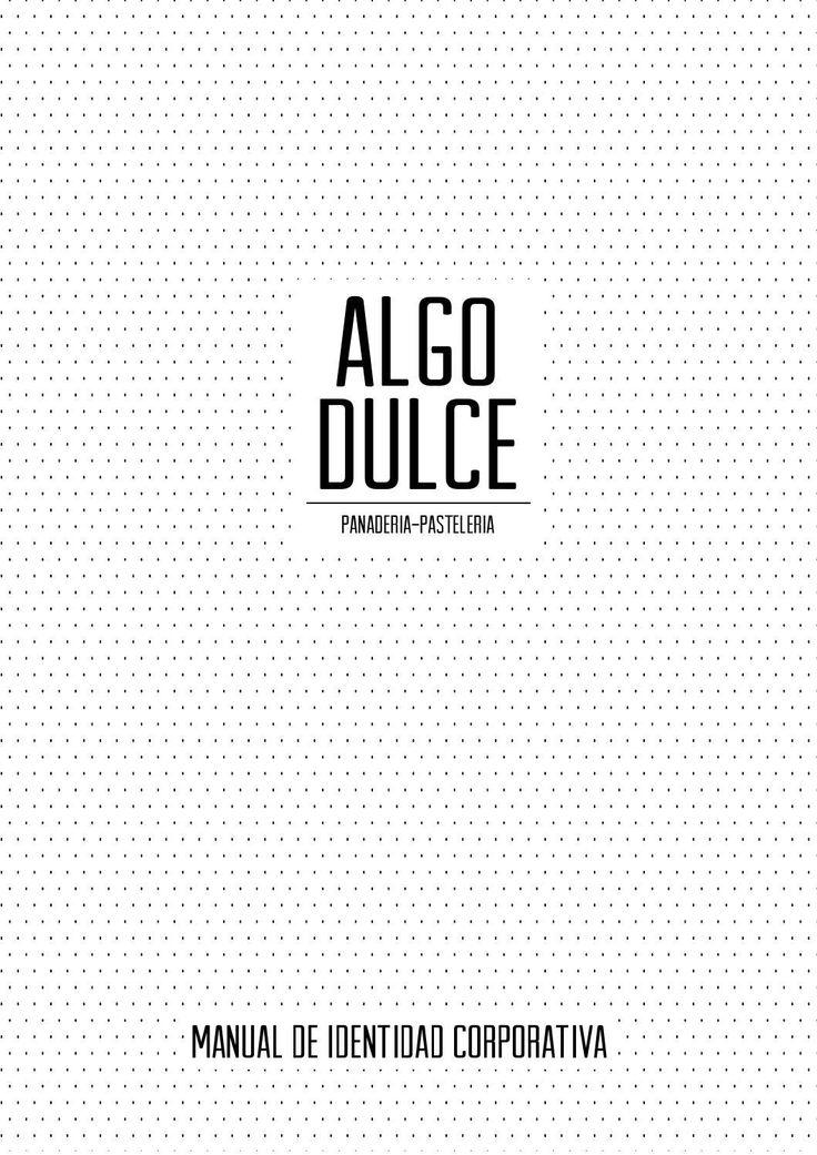 ALGO DULCE-Manual identidad corporativa  Manual de identidad visual corporativa de ALGO DULCE-panadería pastelería. proyecto realizado en 2º curso de Grado en Diseño Gráfico EASD Soria