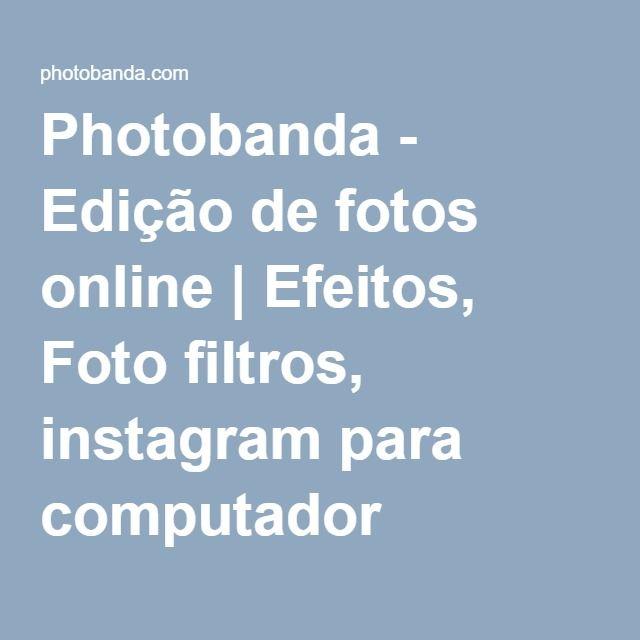 Photobanda - Edição de fotos online   Efeitos, Foto filtros, instagram para computador