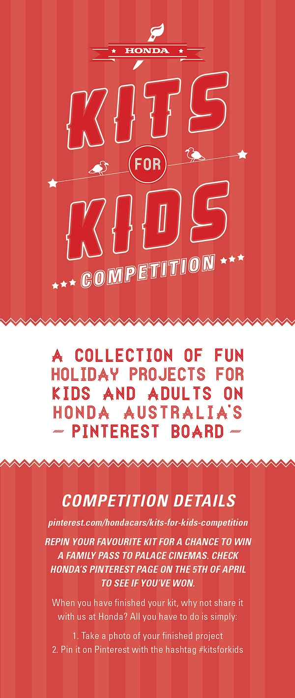 Honda Kits for Kids! A collection of fun holiday projects for kids and adults alike. All you have to do is re-pin your favourite kit from the below board to win a family pass to Palace Cinemas! Check Honda Australia's Pinterest page on the 5th of April to see if you've won! Competition closes 4th April 2013. #kitsforkids #baking #craft #schoolholidays