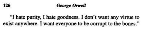"""I hate purity ..."" George Orwell"