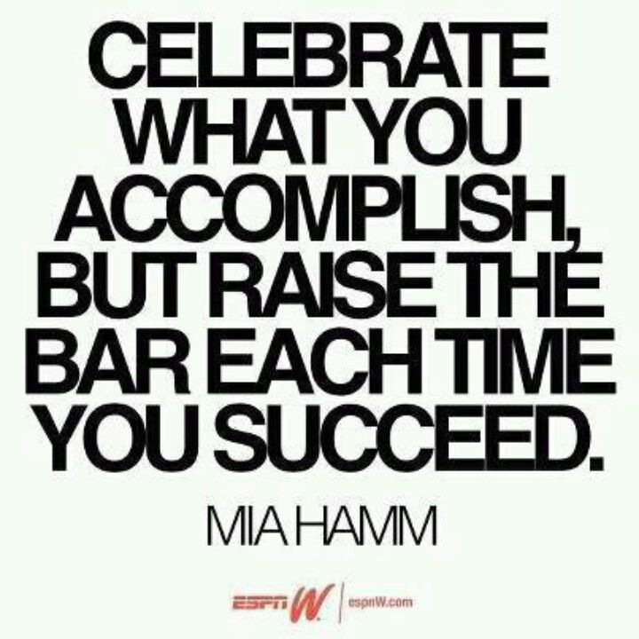 Inspirational Quotes On Life: Celebrate What You Accomplish But Raise The Bar Each Time