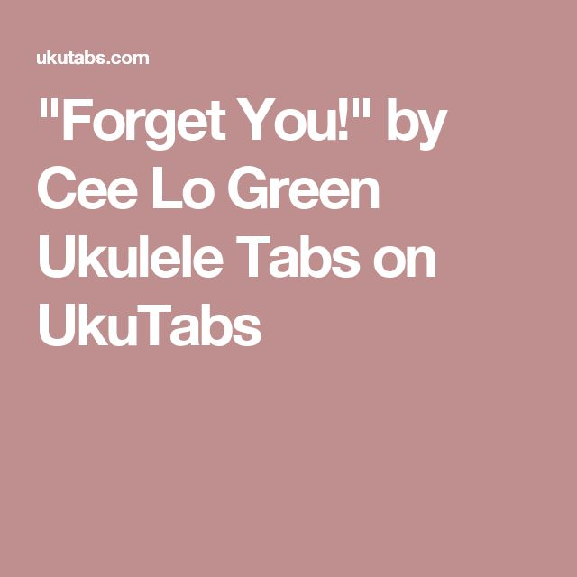 """Forget You!"" by Cee Lo Green Ukulele Tabs on UkuTabs"