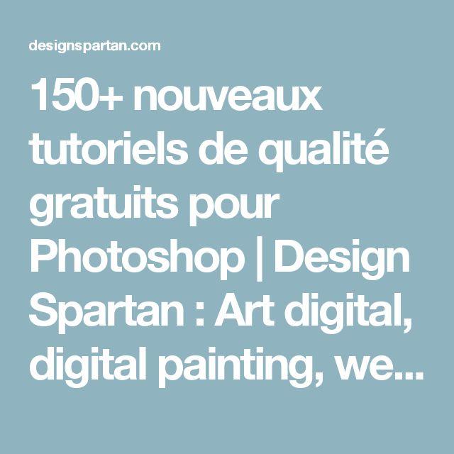 150+ nouveaux tutoriels de qualité gratuits pour Photoshop | Design Spartan : Art digital, digital painting, webdesign, ressources, tutoriels, inspiration