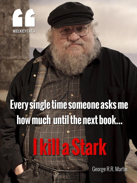 Every single time someone asks me how much  until the next book...  I kill a Stark - George R. R. Martin #gameofthrones #got #martin