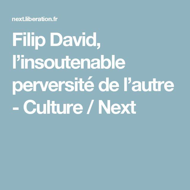 Filip David, l'insoutenable perversité de l'autre - Culture / Next