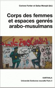 Corps des femmes et espaces genrés arabo-musulmans / Corinne Fortier et Safaa Monqid (éd.) . - Karthala, 2017 http://bu.univ-angers.fr/rechercher/description?notice=000897050&champ=tout&recherche=9782811118075&start=&end=