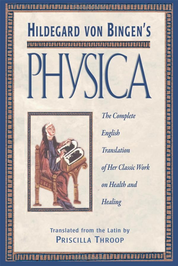 Hildegard von Bingen's Physica: The Complete English Translation of Her Classic Work on Health and Healing: Hildegard of Bingen 12 century