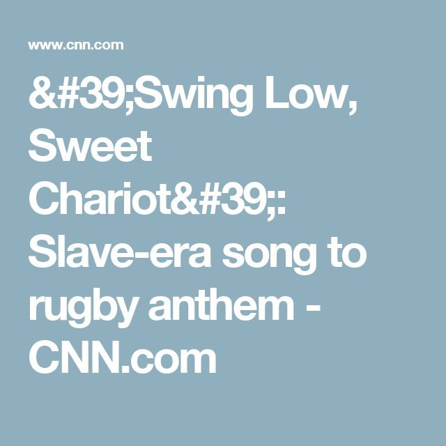 'Swing Low, Sweet Chariot': Slave-era song to rugby anthem - CNN.com