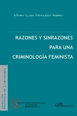 Razones y sinrazones para una criminología feminista / María Luisa Maqueda Abreu Madrid : Dykinson, 2014 [12] 298 p. Colección: Biblioteca de Criminología ISBN 9788490852057 / 24 € / ES / ENS / Criminología / Delincuencia / Feminismo / Mujeres / Rol según el sexo