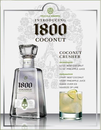 Coconut Tequila: 1.5 oz 1800 Coconut, 1.5 oz pineapple juice