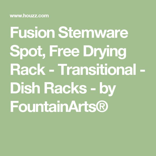 Fusion Stemware Spot, Free Drying Rack - Transitional - Dish Racks - by FountainArts®