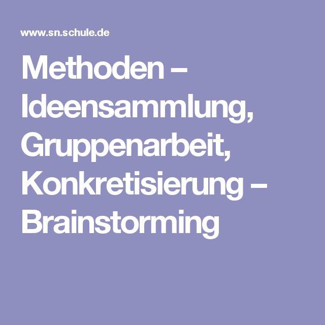 Methoden – Ideensammlung, Gruppenarbeit, Konkretisierung – Brainstorming