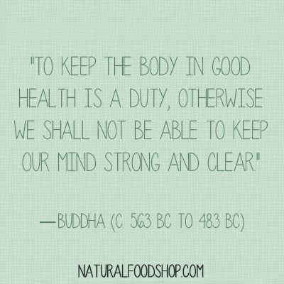 """To keep the body in good health is a duty...""   quotes about health, quotes about life, quotes by Buddha  naturalfoodshop.com facebook.com/NaturalFoodShop"