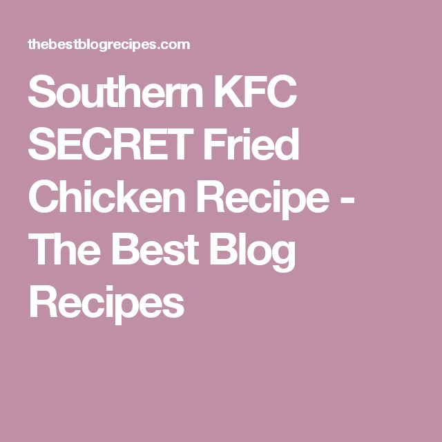 Southern KFC SECRET Fried Chicken Recipe - The Best Blog Recipes