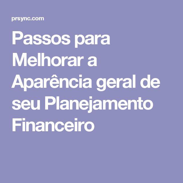 Passos para Melhorar a Aparência geral de seu Planejamento Financeiro