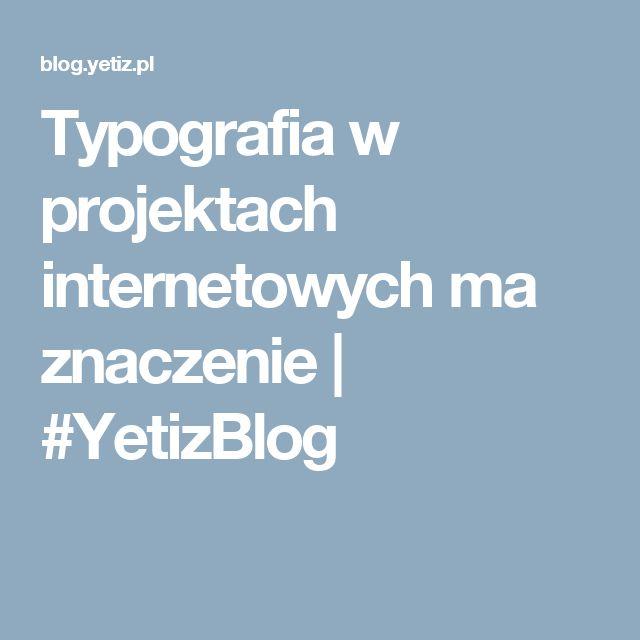 Typografia w projektach internetowych ma znaczenie | #YetizBlog