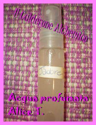 Il Calderone Alchemico Cosmesi Home Made: ACQUA PROFUMATA IDRATANTE (Alice T.)