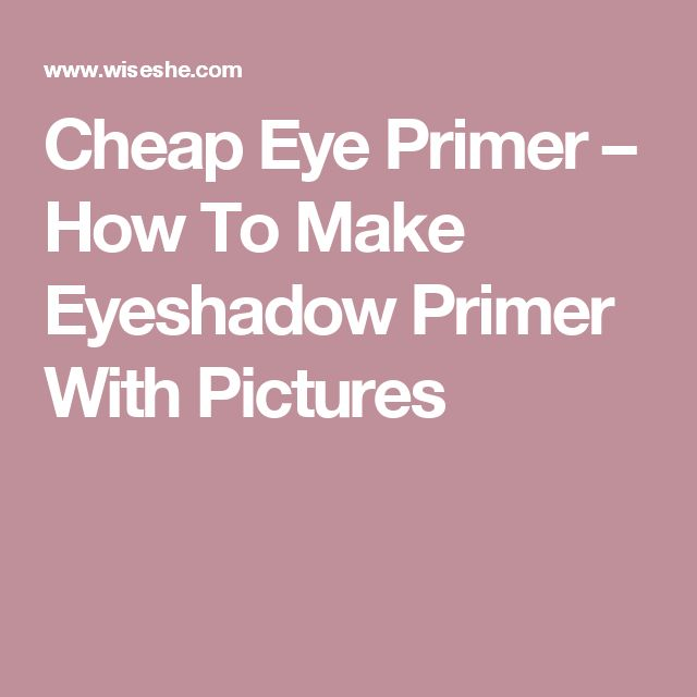 Cheap Eye Primer – How To Make Eyeshadow Primer With Pictures