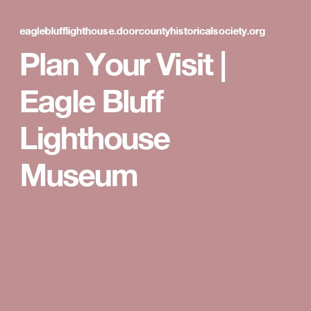 Plan Your Visit | Eagle Bluff Lighthouse Museum