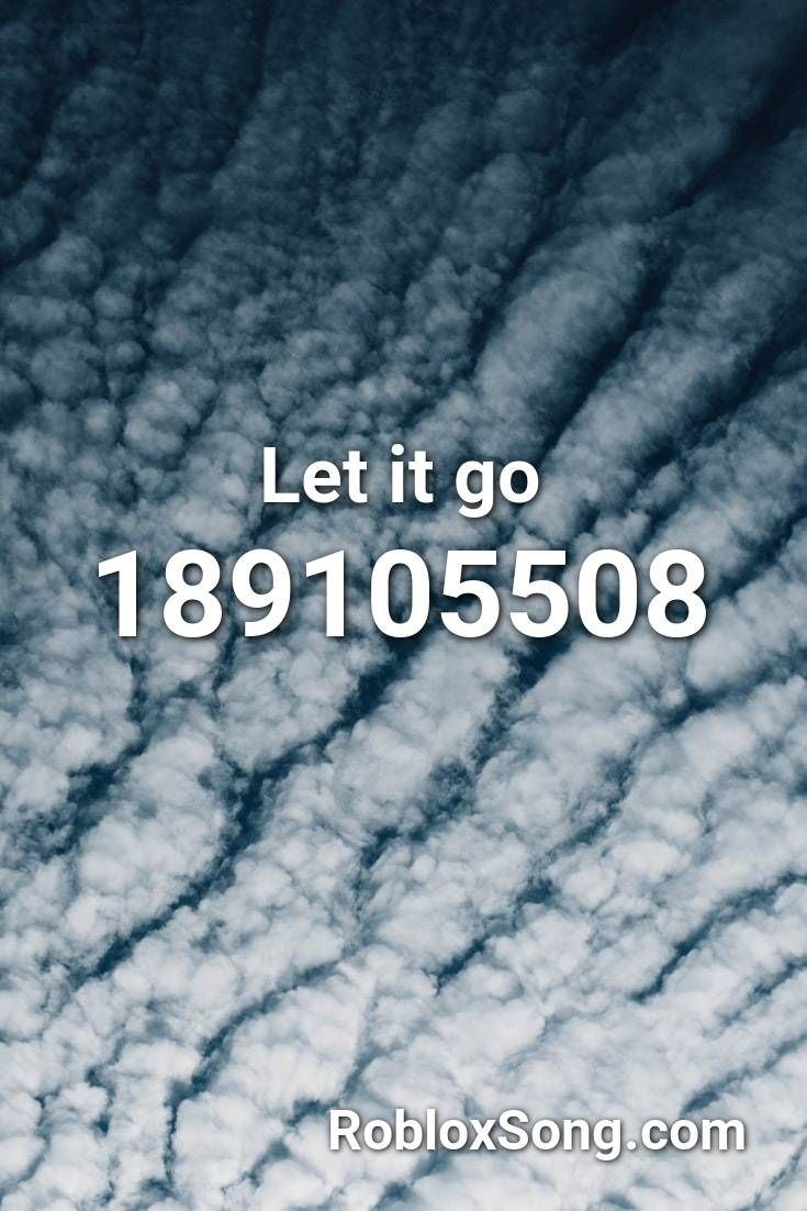 Let It Go Roblox Id Roblox Music Codes In 2020 Roblox Legend