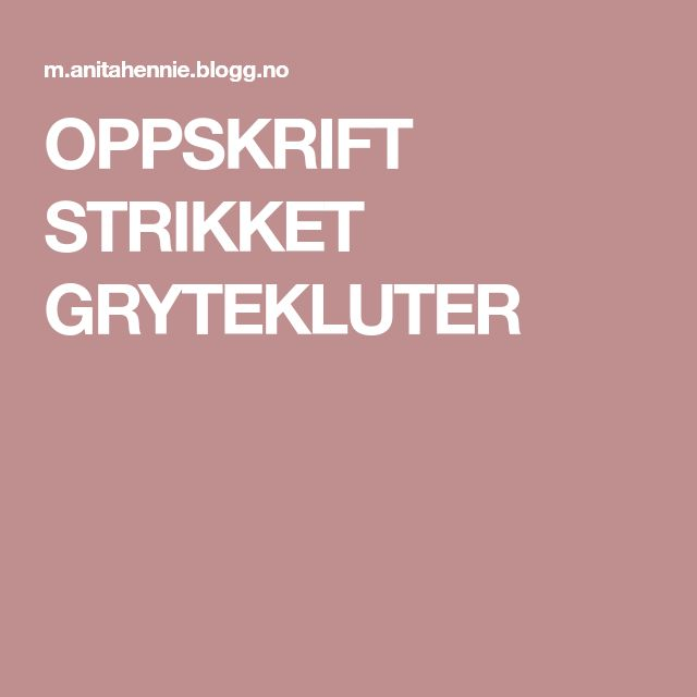 OPPSKRIFT STRIKKET GRYTEKLUTER