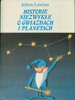 Historie niezwykłe o gwiazdach i planetach, Jefrem Lewitan, Raduga/Współpraca, 1988, http://www.antykwariat.nepo.pl/historie-niezwykle-o-gwiazdach-i-planetach-jefrem-lewitan-p-14555.html