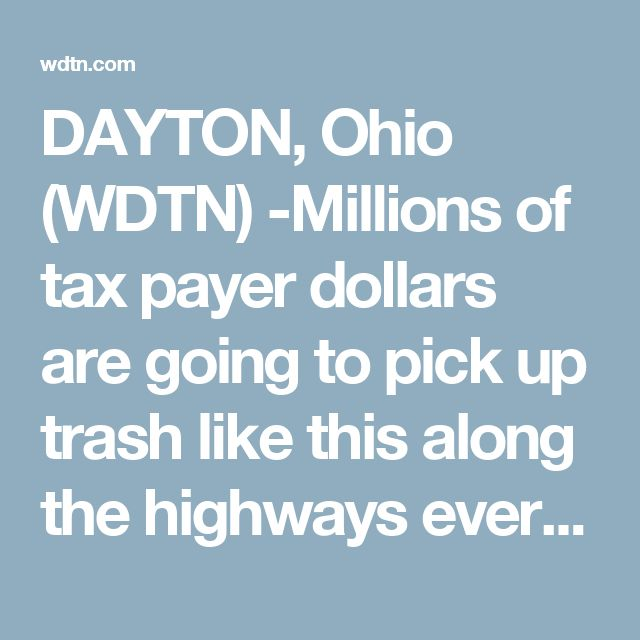 "DAYTON, Ohio (WDTN) -Millions of tax payer dollars are going to pick up trash like this along the highways every year in Ohio.  ""It's costing taxpayers about 4 million dollars every year for ODOT forces to go out and pick up this litter and it's a very preventable cost,"" said ODOT Press Secretary, Matt Bruning.  That's 4 million dollars that could be used to improve to roads you drive on every day.  ""We could use that money to buy additional snow plow trucks, place guardrail, we could pave a…"