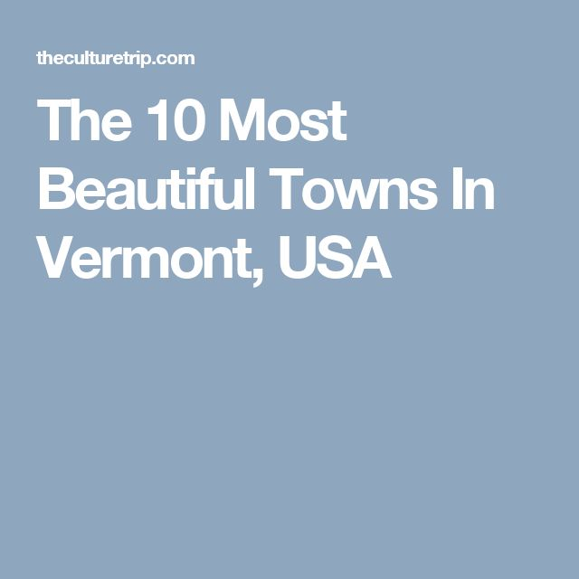 The 10 Most Beautiful Towns In Vermont, USA