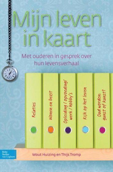 Mijn leven in kaart : met ouderen in gesprek over hun levensverhaal / Huizing, Wout ; Tromp, Thijs H.J. - Houten : Bohn Stafleu Van Loghum, 2013   Plaatsnr. 606.5 HUIZ