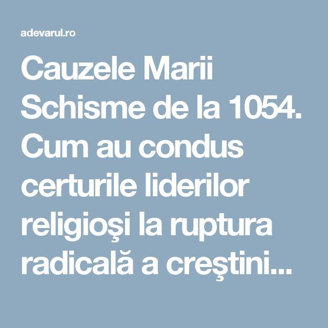 Cauzele Marii Schisme de la 1054. Cum au condus certurile liderilor religioşi la ruptura radicală a creştinismului | adevarul.ro