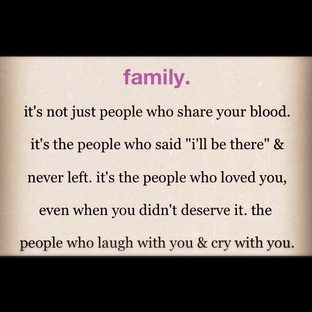 The true meaning of family, doesn't have to be blood to be ...