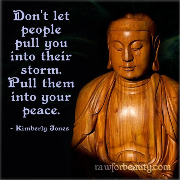 """Don't let people pull you into their storm. Pull them into your peace."" ~ Kimberly Jones"