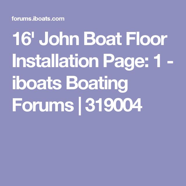 16' John Boat Floor Installation Page: 1 - iboats Boating Forums | 319004