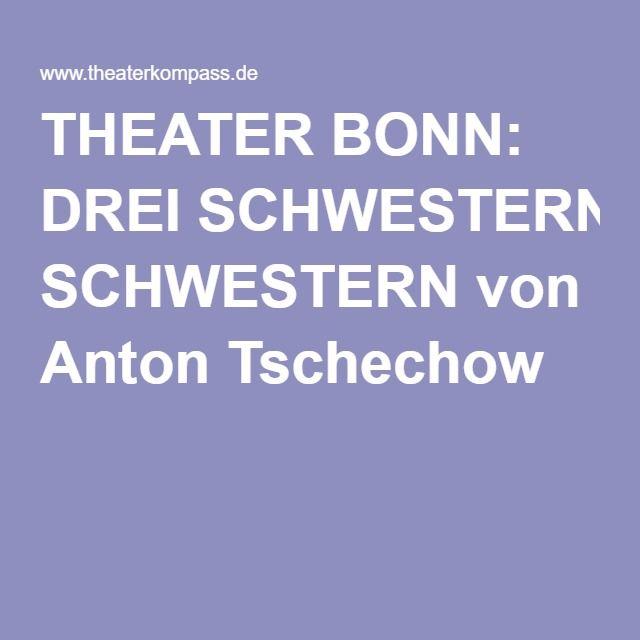 THEATER BONN: DREI SCHWESTERN von Anton Tschechow