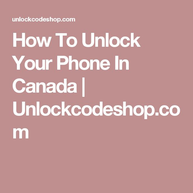 How To Unlock Your Phone In Canada   Unlockcodeshop.com