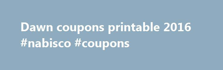 Dawn coupons printable 2016 #nabisco #coupons http://coupons.remmont.com/dawn-coupons-printable-2016-nabisco-coupons/  #vendor coupons printable # You are here: Home / Coupons / Dawn coupons printable 2016 Dawn coupons printable 2016 Dawn is a company in the United States, part of the Procter Gamble that makes dish soap. It is very appreciated in the Unites States, because of the great quality and the latest Dawn dish soap coupons. They ingredients of the dish soap are mixed into a formula…
