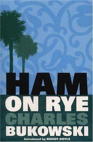 Charles Bukowski - Ham on Rye