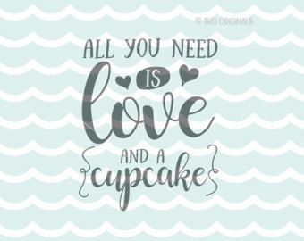 All You Need Is Love And A Cupcake SVG Cupcake SVG File. Cricut Explore & more. Cupcakes Cupcake All You Need Hearts Cupcake Quote SVG