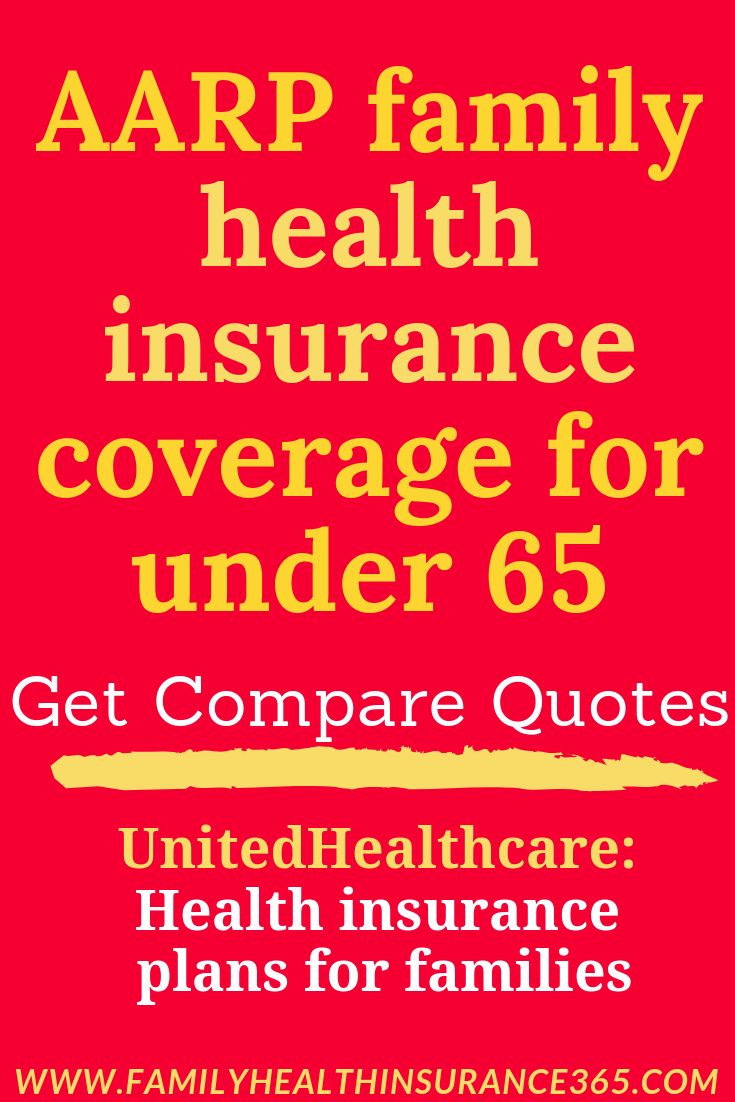 AARP family health insurance coverage for under 65 Get