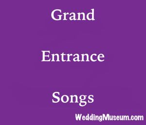 grand entrance songs for when the wedding party and/or the bride and groom enter the reception venue