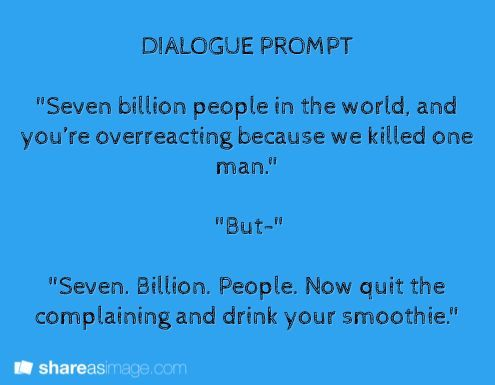 """Seven billion people in the world, and you're over reacting because we killed one man."""