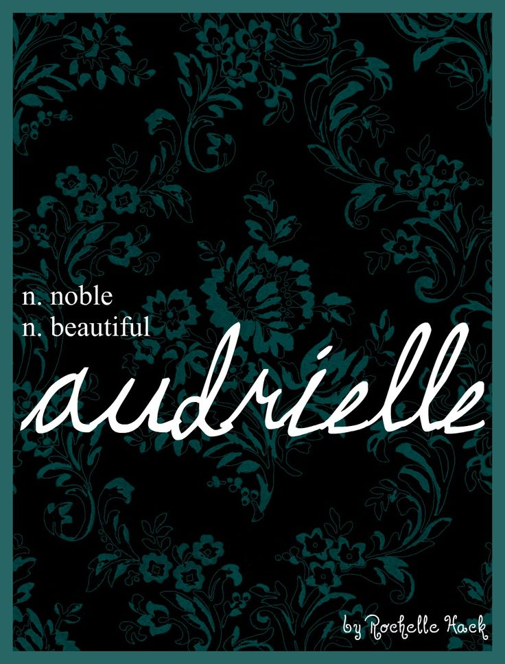 Baby Girl Name: Audrielle or Audriella. Meaning: Noble; Beautiful. Origin: British. http://www.pinterest.com/vintagedaydream/baby-names/