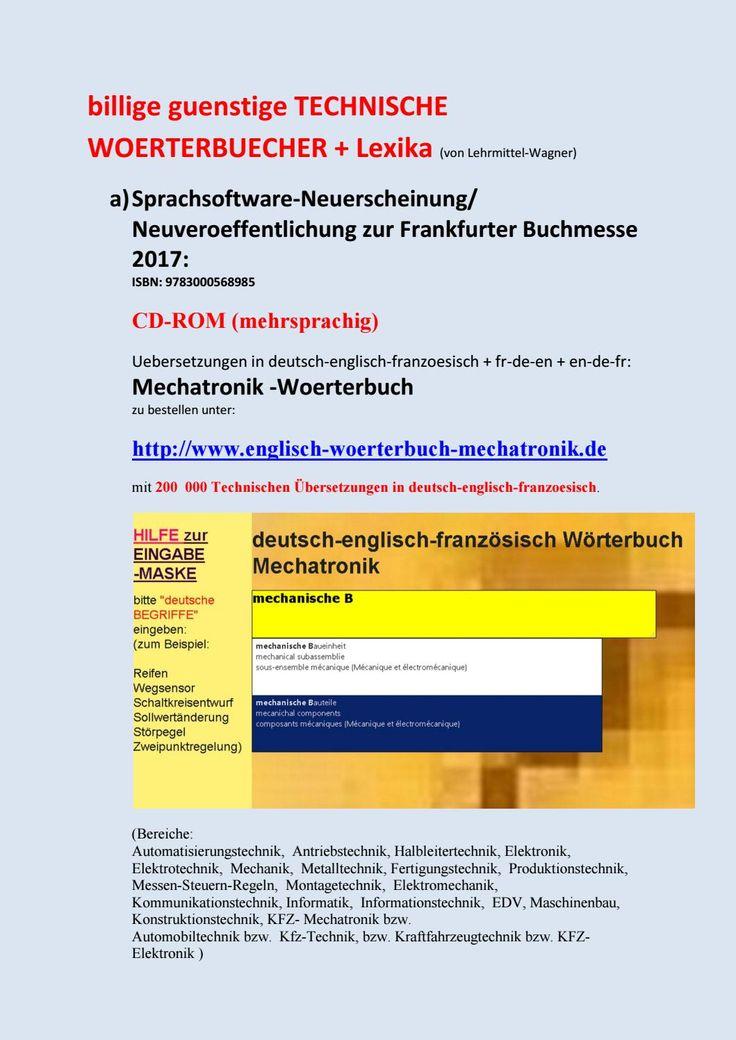 billige guenstige TECHNISCHE WOERTERBUECHER + Lexika (von Lehrmittel-Wagner) a)Sprachsoftware-Neuerscheinung/ Neuveroeffentlichung zur Frankfurter Buchmesse 2017: ISBN: 9783000568985 CD-ROM (mehrsprachig) Uebersetzungen in deutsch-englisch-franzoesisch + fr-de-en + en-de-fr: Mechatronik -Woerterbuch zu bestellen unter: http://www.englisch-woerterbuch-mechatronik.de mit 200 000 Technischen Übersetzungen in deutsch-englisch-franzoesisch. (Bereiche: Automatisierungstechnik, Antriebstechnik…