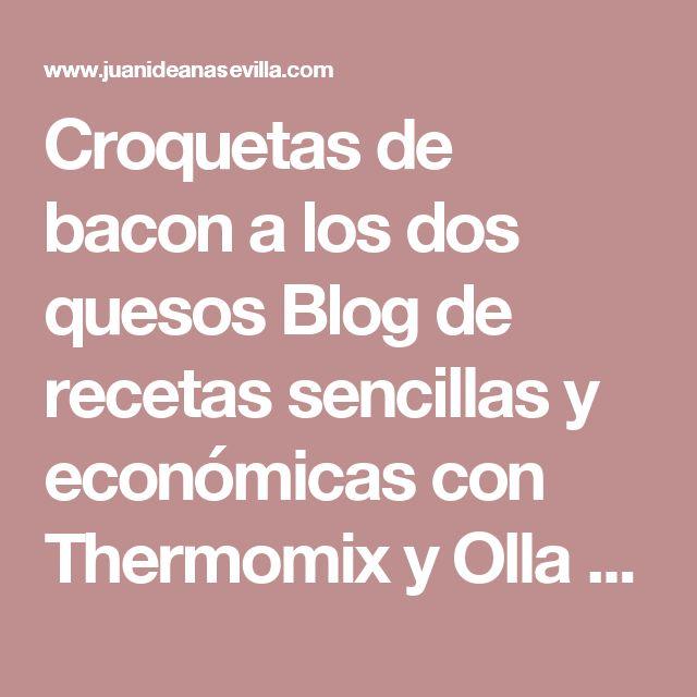 Croquetas de bacon a los dos quesos Blog de recetas sencillas y económicas con Thermomix y Olla GM La Juani de Ana Sevilla